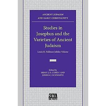 Studies in Josephus and the Varieties of Ancient Judaism Louis H. Feldman Jubilee Volume by Shaye & J. D. Cohen