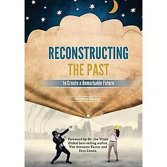 Reconstructing the Past to Create a Remarkable Future by Fahkry & Tony