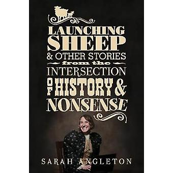 Launching Sheep  Other Stories from the Intersection of History and Nonsense by Angleton & Sarah