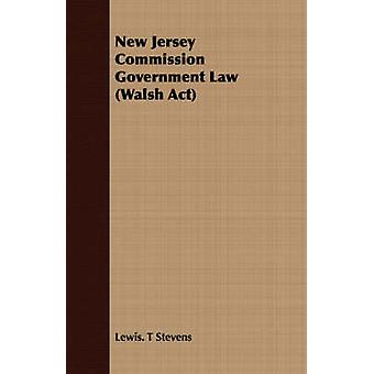New Jersey Commission Government Law Walsh ACT by Stevens & Lewis T.