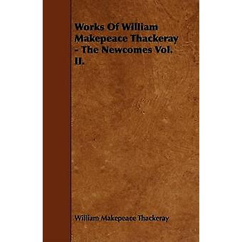 Works Of William Makepeace Thackeray  The Newcomes Vol. II. by Thackeray & William Makepeace