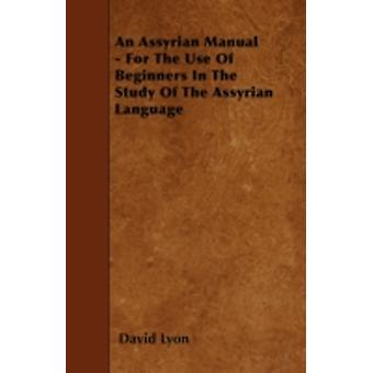 An Assyrian Manual  For The Use Of Beginners In The Study Of The Assyrian Language by Lyon & David