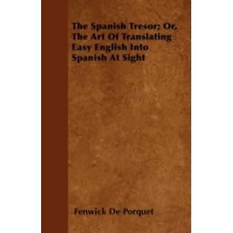 The Spanish Tresor Or The Art Of Translating Easy English Into Spanish At Sight by Porquet & Fenwick De