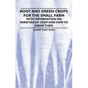 Root and Green Crops for the Small Farm  With Information on Varieties of Crop and How to Grow them by Burn & Robert Scott