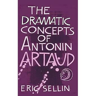 The Dramatic Concepts of Antonin Artaud by Sellin & Eric