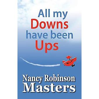 All my Downs have been Ups by Masters & Nancy Robinson