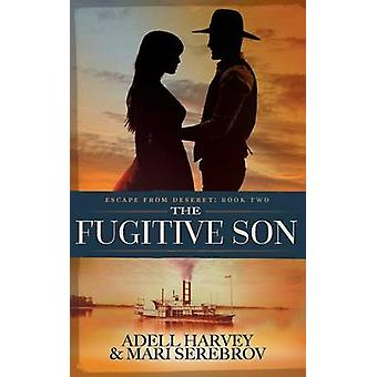 The Fugitive Son Escape from Deseret Book Two by Harvey & Adell F
