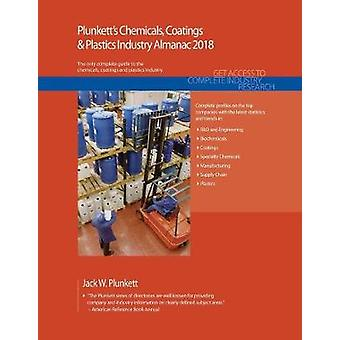 Plunketts Chemicals Coatings  Plastics Industry Almanac 2018 Chemicals Coatings  Plastics Industry Market Research Statistics Trends  Leading Companies by Plunkett & Jack W.