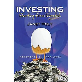 Investing Starting from Scratch by Holt & Janet