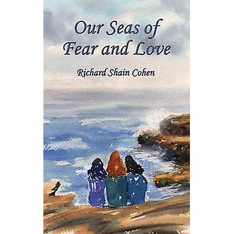 Our Seas of Fear and Love by Cohen & Richard Shain