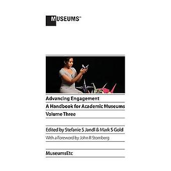 Advancing Engagement A Handbook for Academic Museums Volume Three by Jandl & Stefanie S