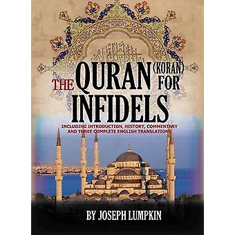 The Quran Koran For Infidels Including Introduction History Commentary And Three Complete English Translations by Lumpkin & Joseph B