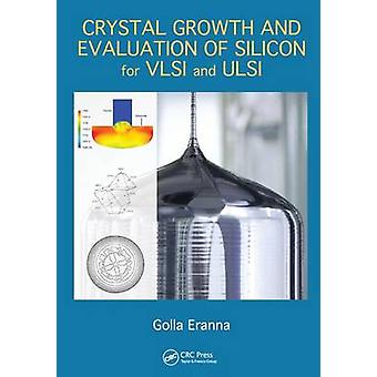 Crystal Growth and Evaluation of Silicon for VLSI and ULSI by Eranna & Golla
