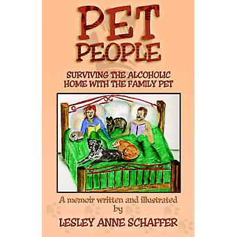 Pet People Surviving the Alcoholic Home with the Family Pet by Schaffer & Lesley Anne