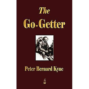 The GoGetter A Story That Tells You How To Be One by Peter B. Kyne