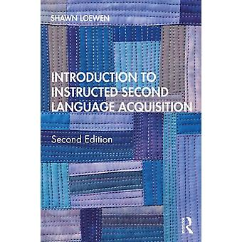 Introduction to Instructed Second Language Acquisition by Shawn Loewen