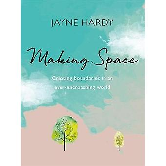 Making Space - Creating boundaries in an ever-encroaching world by Jay