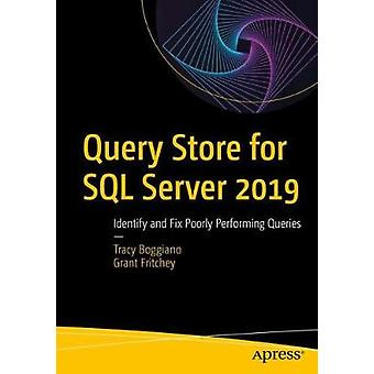 Query Store for SQL Server 2019 - Identify and Fix Poorly Performing Q