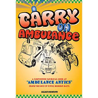 Carry on Ambulance - True Stories of Ambulance Service Antics from the
