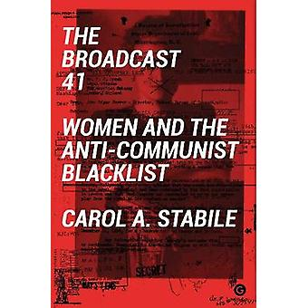 The Broadcast 41 - Women and the Anti-Communist Blacklist by Carol A S