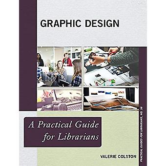 Graphic Design - A Practical Guide for Librarians by Valerie Colston -