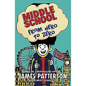 Middle School - From Hero to Zero - (Middle School 10) by James Patters