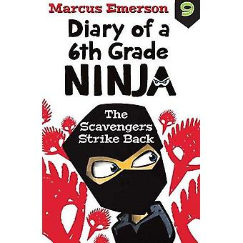 Diary of a 6th Grade Ninja Book 9 - Scavengers Strike Back by Marcus E