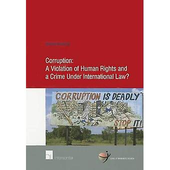 Corruption A Violation of Human Rights and a Crime Under International Law by Martine Boersma