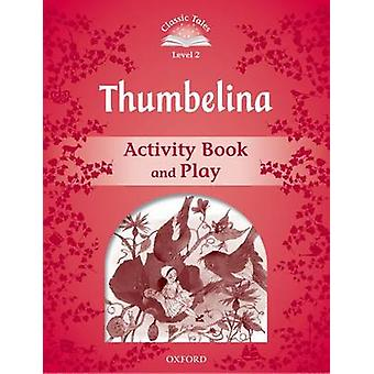 Classic Tales Second Edition Level 2 Thumbelina Activity Book amp Play by Sue Arengo