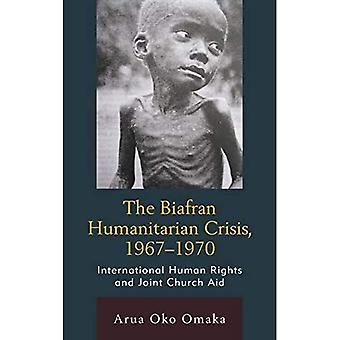 De Humanitaire Crisis van Biafran, 1967-1970: Internationale Rechten van de Mens en Gezamenlijke Hulp van de Kerk (Wet, Cultuur, en...