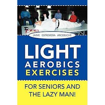 LIGHT AEROBICS EXERCISES For Seniors and the Lazy Man! by Jaime E Arc