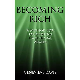 Becoming Rich - A Method for Manifesting Exceptional Wealth by Genevie