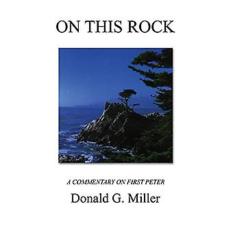 On This Rock - a Commentary on First Peter by Donald G Miller - 978155