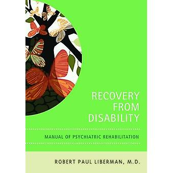 Recovery From Disability by Liberman & Robert P. &  MD Professor of Psychiatry and Director & UCLA Neuropsychiatric Institute