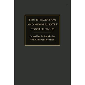 EMU Integration and Member States Constitutions by Edited by Stefan Griller & Edited by Elisabeth Lentsch