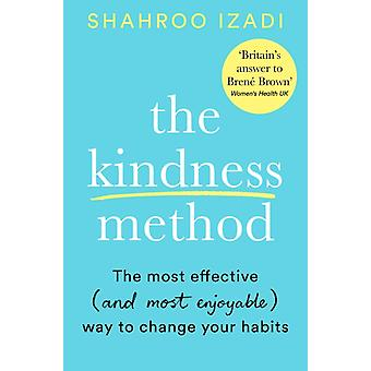The Kindness Method  The Highly Effective and most enjoyable Way to Change Your Habits by Shahroo Izadi