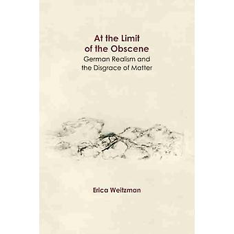 At the Limit of the Obscene by Erica Weitzman