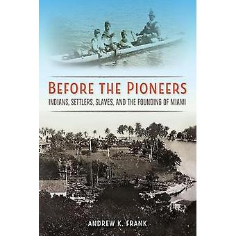 Before the Pioneers by Andrew K. Frank