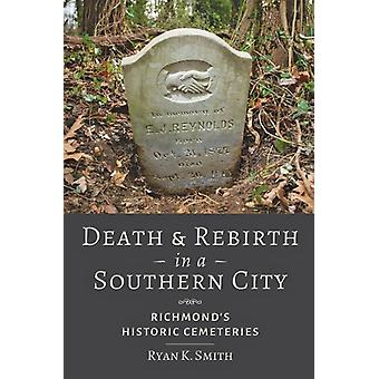 Death and Rebirth in a Southern City by Ryan K. Virginia Commonwealth University Smith