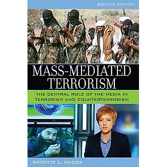 MassMediated Terrorism  The Central Role of the Media in Terrorism and Counterterrorism by Brigitte Nacos