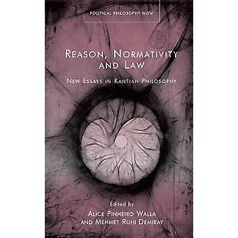 Reason Normativity and the Law New Essays in Kantian Philosophy Political Philosophy Now