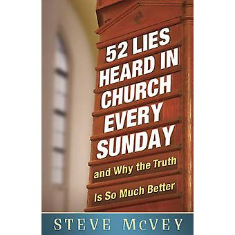 52 Lies Heard in Church Every Sunday - .and Why the Truth is So Much B