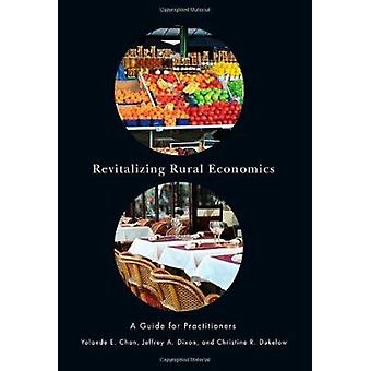 Revitalizing Rural Economies - A Guide for Practitioners by Yolande E.