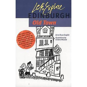 Låt oss utforska Edinburgh gamla stan av Anne Bruce engelska - slagg McLe