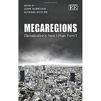 Megaregions - maailmanlaajuistumisen uusi kaupunkien muodossa? -9781788114042 kirja