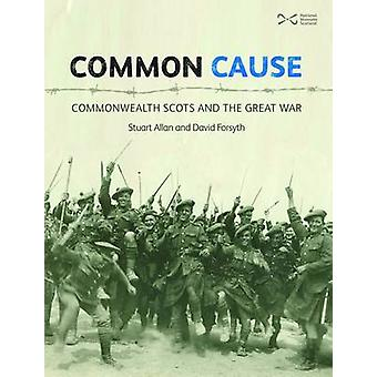 Common Cause - Commonwealth Scots and the Great War by Stuart Allan -