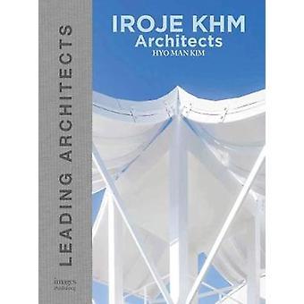 IROJE KHM Architects - Leading Architects by HyoMan Kim - 978186470727