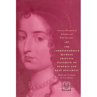 The Correspondence Between Princess Elisabeth of Bohemia and Rene Des