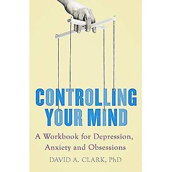 Le contrôle de votre esprit: Un classeur pour les Obsessions, l'anxiété et la dépression