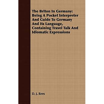 The Briton In Germany Being A Pocket Interpreter And Guide To Germany And Its Language Containing Travel Talk And Idiomatic Expressions by Rees & D. J.